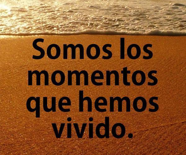 Somos los momentos que hemos vivido